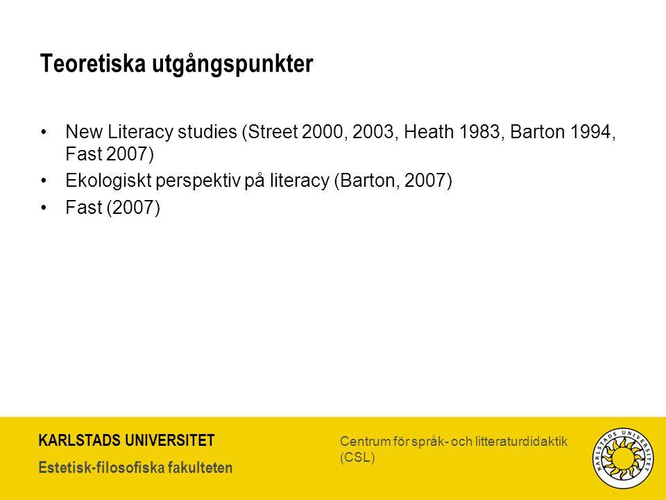 KARLSTADS UNIVERSITET Estetisk-filosofiska fakulteten Centrum för språk- och litteraturdidaktik (CSL) Teoretiska utgångspunkter •New Literacy studies