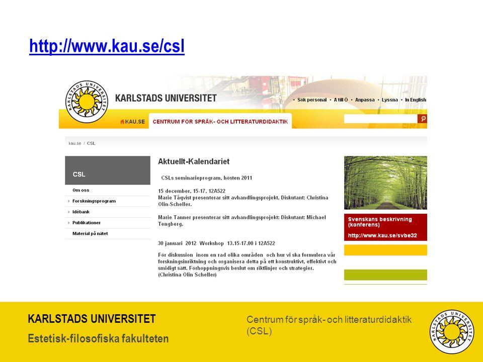 KARLSTADS UNIVERSITET Estetisk-filosofiska fakulteten Centrum för språk- och litteraturdidaktik (CSL) http://www.kau.se/csl