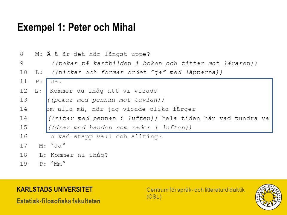 KARLSTADS UNIVERSITET Estetisk-filosofiska fakulteten Centrum för språk- och litteraturdidaktik (CSL) Exempel 1: Peter och Mihal 8 M: Ä ä är det här l