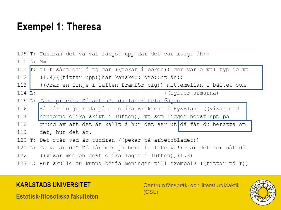 KARLSTADS UNIVERSITET Estetisk-filosofiska fakulteten Centrum för språk- och litteraturdidaktik (CSL) Exempel 1: Theresa 109 T: Tundran det va väl län