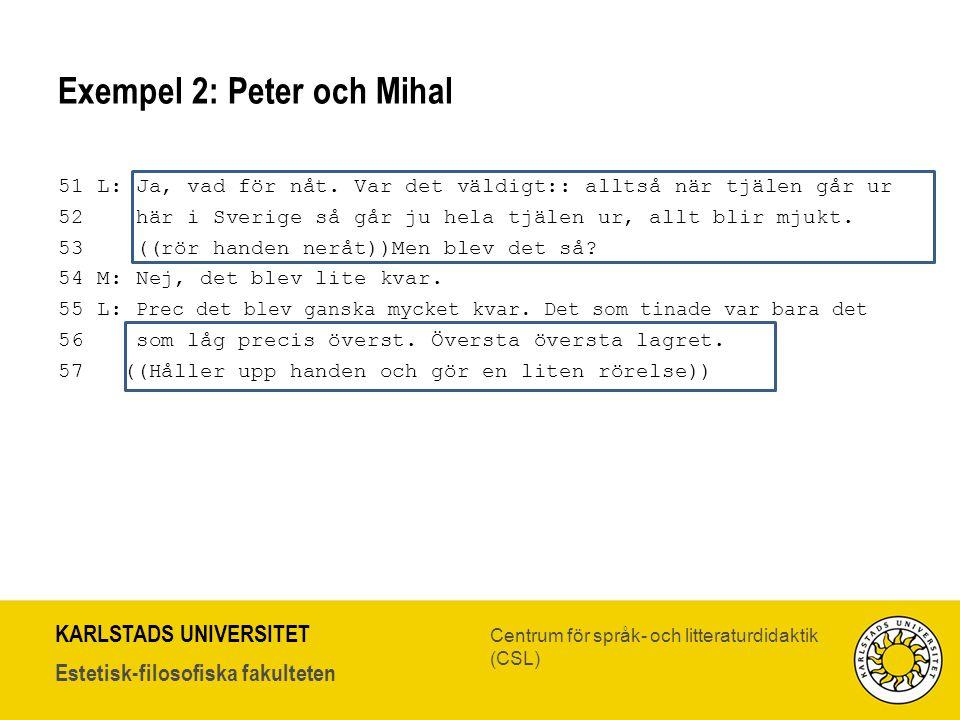 KARLSTADS UNIVERSITET Estetisk-filosofiska fakulteten Centrum för språk- och litteraturdidaktik (CSL) Exempel 2: Peter och Mihal 51 L: Ja, vad för nåt