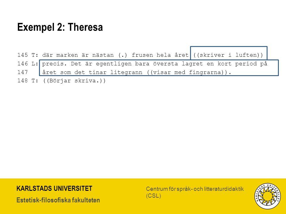 KARLSTADS UNIVERSITET Estetisk-filosofiska fakulteten Centrum för språk- och litteraturdidaktik (CSL) Exempel 2: Theresa 145 T: där marken är nästan (