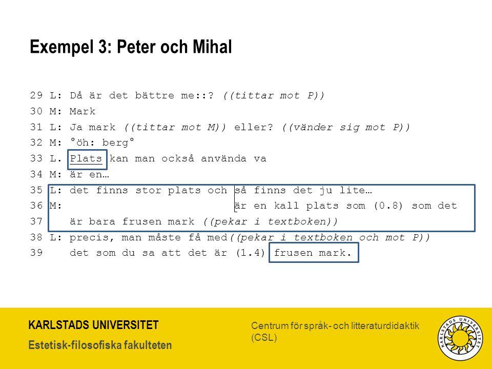 KARLSTADS UNIVERSITET Estetisk-filosofiska fakulteten Centrum för språk- och litteraturdidaktik (CSL) Exempel 3: Peter och Mihal 29 L: Då är det bättr