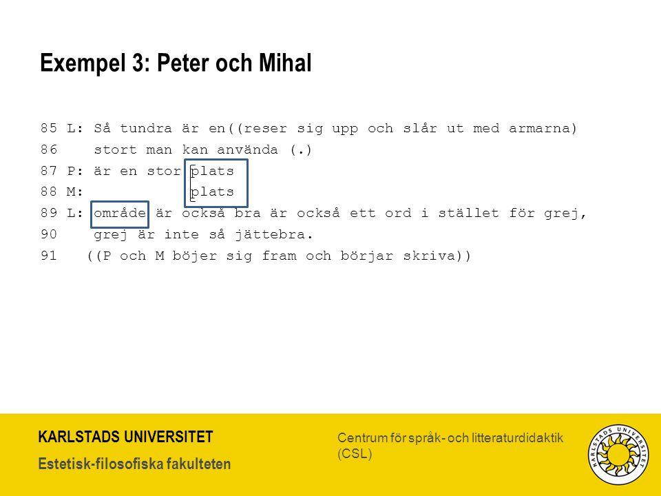 KARLSTADS UNIVERSITET Estetisk-filosofiska fakulteten Centrum för språk- och litteraturdidaktik (CSL) Exempel 3: Peter och Mihal 85 L: Så tundra är en