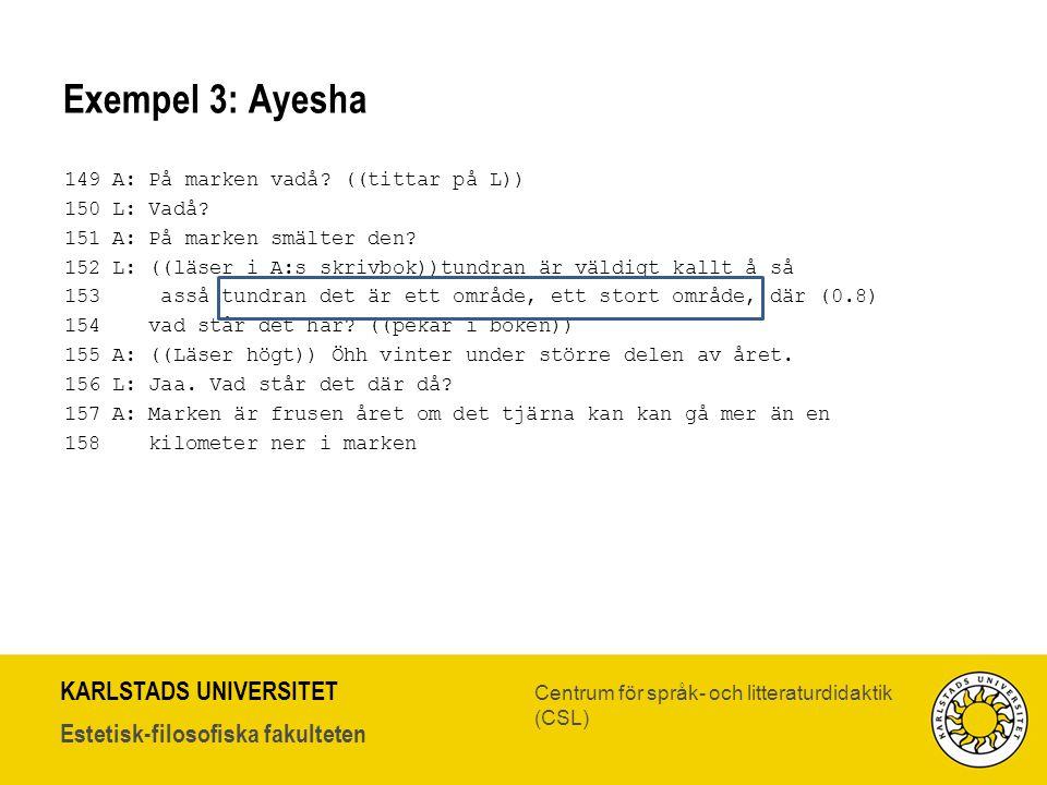 KARLSTADS UNIVERSITET Estetisk-filosofiska fakulteten Centrum för språk- och litteraturdidaktik (CSL) Exempel 3: Ayesha 149 A: På marken vadå? ((titta