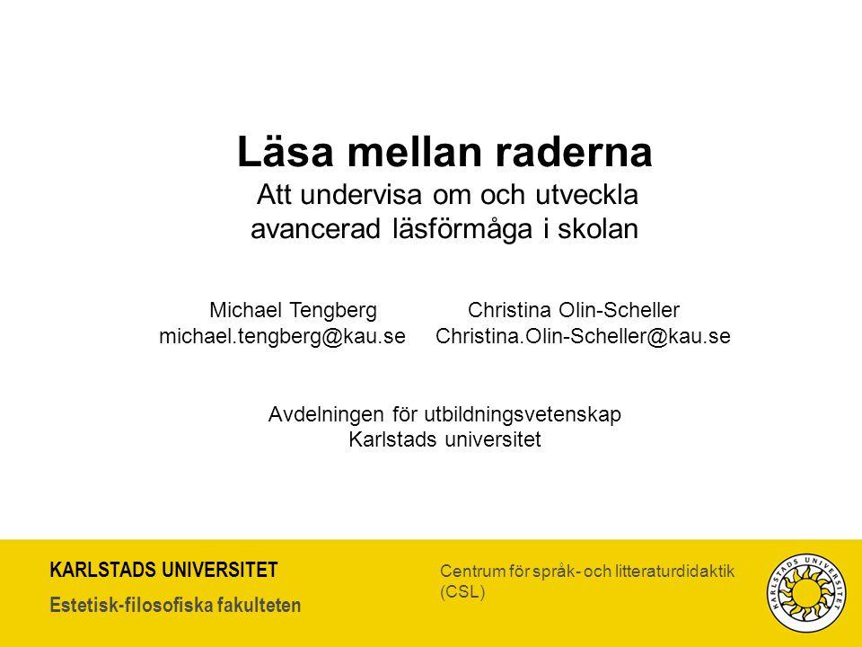 KARLSTADS UNIVERSITET Estetisk-filosofiska fakulteten Centrum för språk- och litteraturdidaktik (CSL) Läsa mellan raderna Att undervisa om och utveckl
