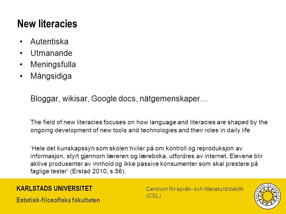 KARLSTADS UNIVERSITET Estetisk-filosofiska fakulteten Centrum för språk- och litteraturdidaktik (CSL) New literacies •Autentiska •Utmanande •Meningsfu