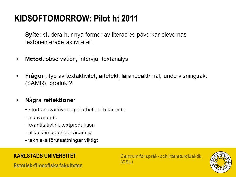 KARLSTADS UNIVERSITET Estetisk-filosofiska fakulteten Centrum för språk- och litteraturdidaktik (CSL) KIDSOFTOMORROW: Pilot ht 2011 Syfte: studera hur