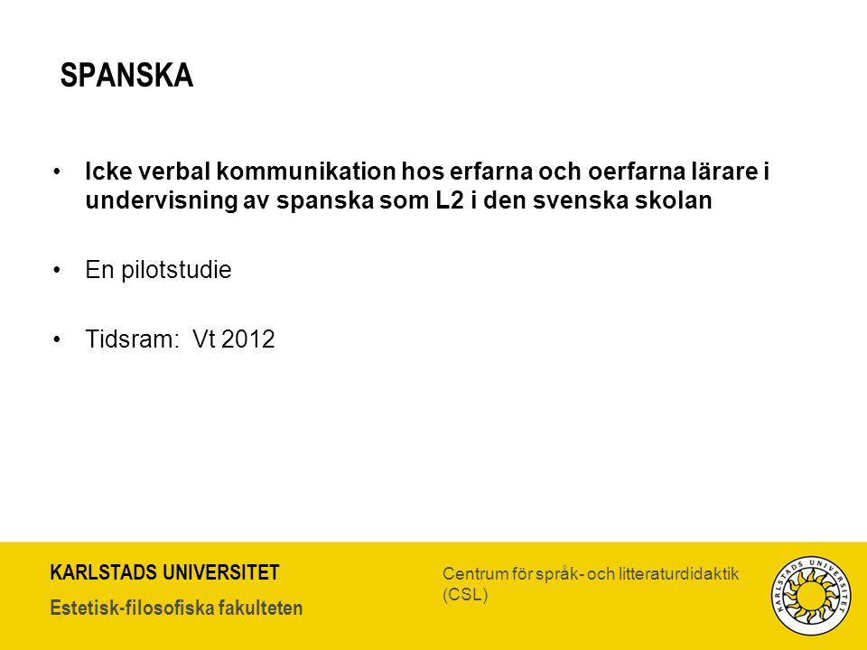 KARLSTADS UNIVERSITET Estetisk-filosofiska fakulteten Centrum för språk- och litteraturdidaktik (CSL) SPANSKA •Icke verbal kommunikation hos erfarna o