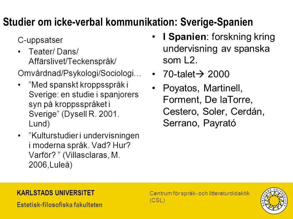 KARLSTADS UNIVERSITET Estetisk-filosofiska fakulteten Centrum för språk- och litteraturdidaktik (CSL) Studier om icke-verbal kommunikation: Sverige-Sp