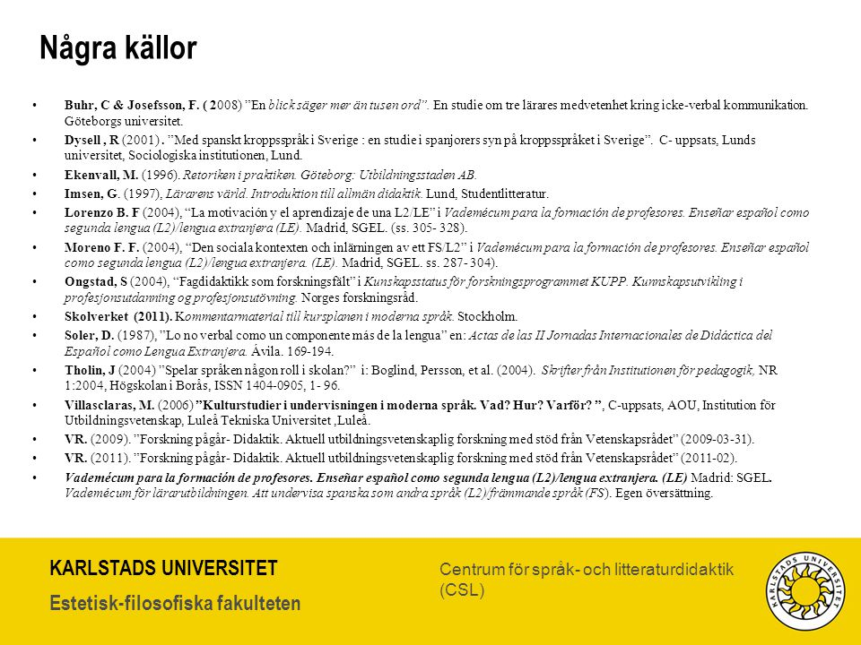 """KARLSTADS UNIVERSITET Estetisk-filosofiska fakulteten Centrum för språk- och litteraturdidaktik (CSL) Några källor •Buhr, C & Josefsson, F. ( 2008) """"E"""