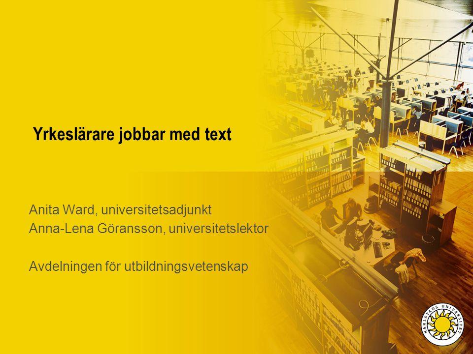 Yrkeslärare jobbar med text Anita Ward, universitetsadjunkt Anna-Lena Göransson, universitetslektor Avdelningen för utbildningsvetenskap