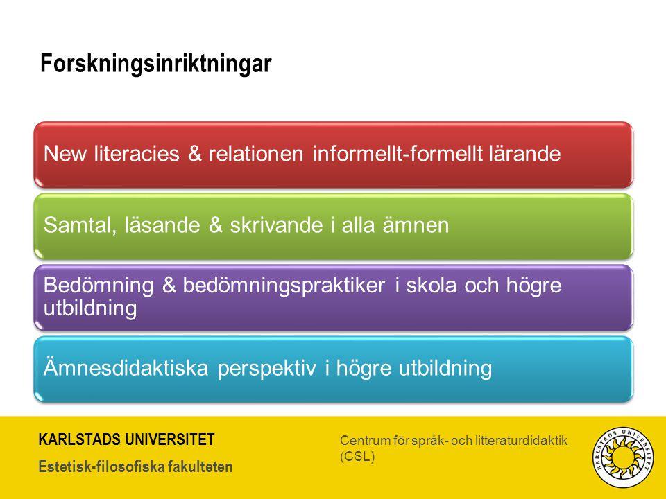 KARLSTADS UNIVERSITET Estetisk-filosofiska fakulteten Centrum för språk- och litteraturdidaktik (CSL) Forskningsinriktningar New literacies & relation