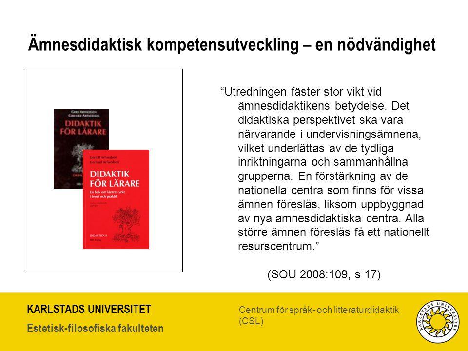 KARLSTADS UNIVERSITET Estetisk-filosofiska fakulteten Centrum för språk- och litteraturdidaktik (CSL) Ämnesdidaktisk kompetensutveckling – en nödvändi