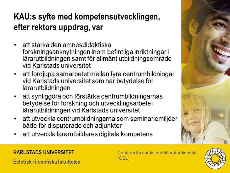 KARLSTADS UNIVERSITET Estetisk-filosofiska fakulteten Centrum för språk- och litteraturdidaktik (CSL) KAU:s syfte med kompetensutvecklingen, efter rek