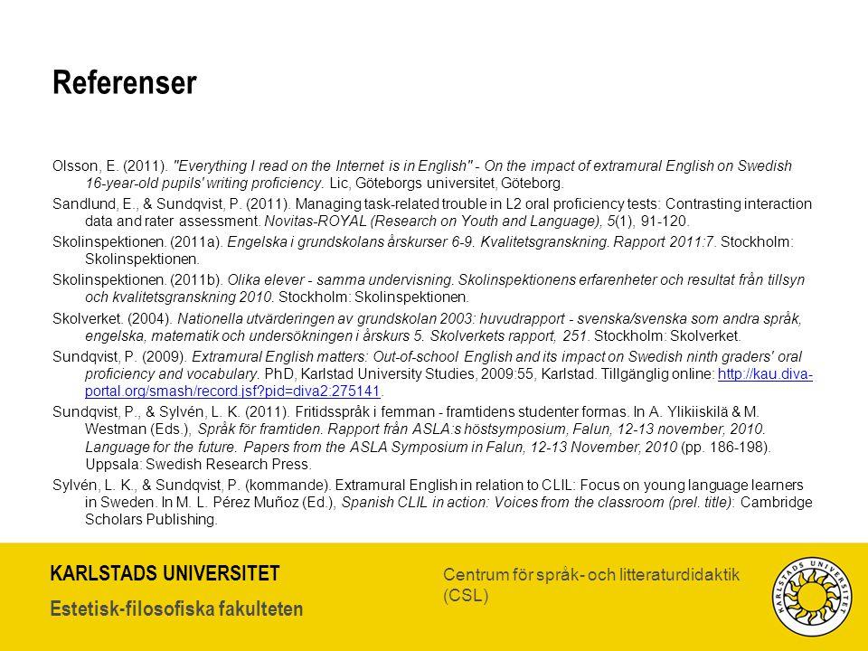 KARLSTADS UNIVERSITET Estetisk-filosofiska fakulteten Centrum för språk- och litteraturdidaktik (CSL) Referenser Olsson, E. (2011).