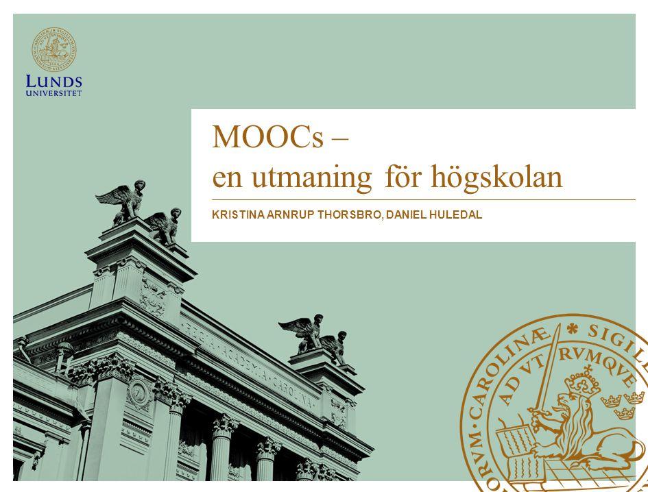 MOOCs – en utmaning för högskolan KRISTINA ARNRUP THORSBRO, DANIEL HULEDAL