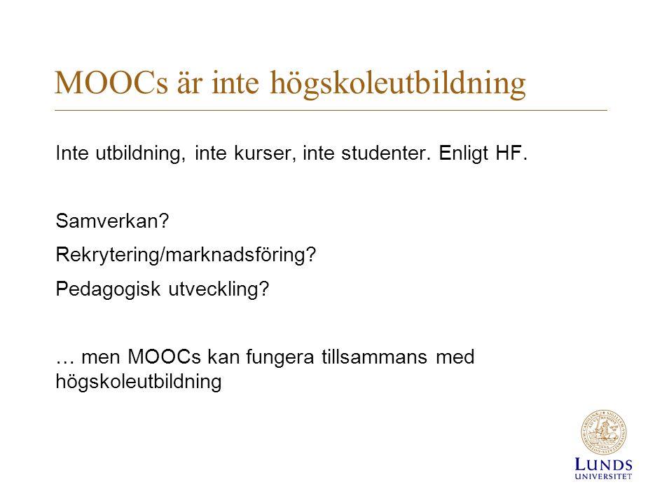 MOOCs är inte högskoleutbildning Inte utbildning, inte kurser, inte studenter. Enligt HF. Samverkan? Rekrytering/marknadsföring? Pedagogisk utveckling