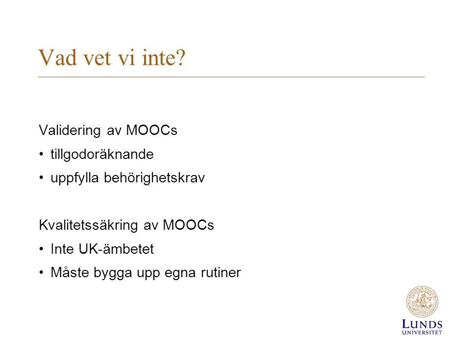 Vad vet vi inte? Validering av MOOCs •tillgodoräknande •uppfylla behörighetskrav Kvalitetssäkring av MOOCs •Inte UK-ämbetet •Måste bygga upp egna ruti