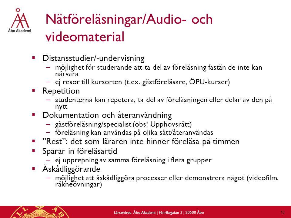 10 Nätföreläsningar/Audio- och videomaterial  Distansstudier/-undervisning – möjlighet för studerande att ta del av föreläsning fastän de inte kan närvara – ej resor till kursorten (t.ex.
