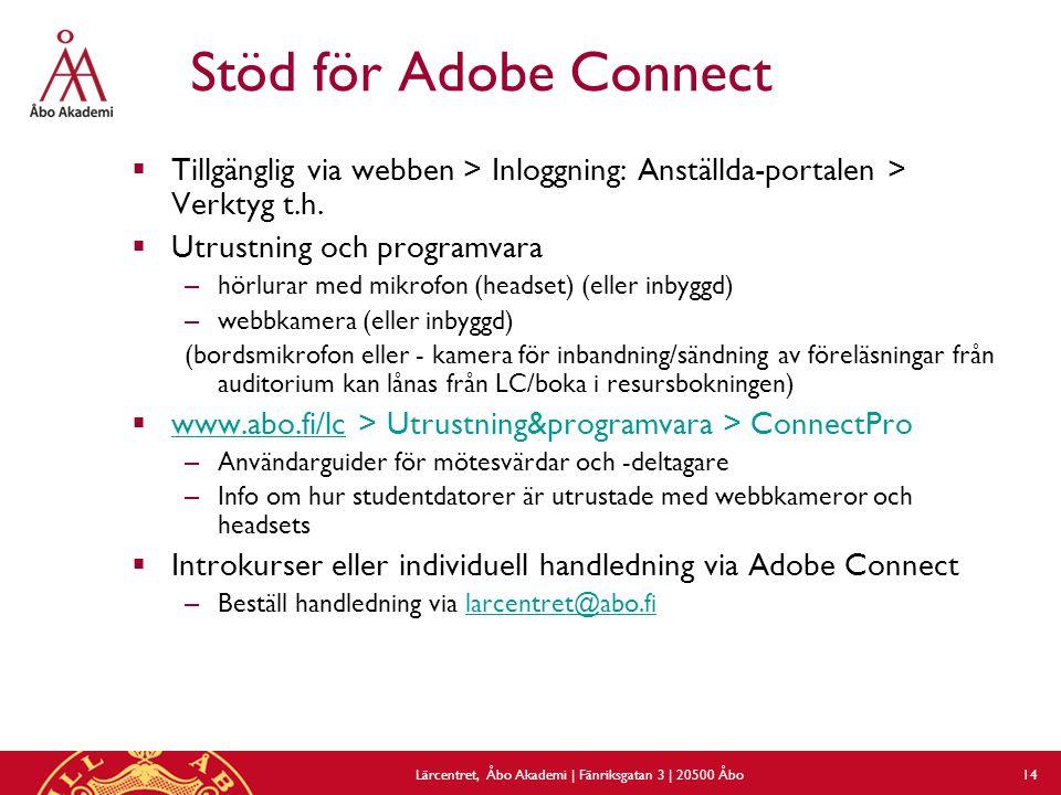 Lärcentret, Åbo Akademi | Fänriksgatan 3 | 20500 Åbo 14 Stöd för Adobe Connect  Tillgänglig via webben > Inloggning: Anställda-portalen > Verktyg t.h.