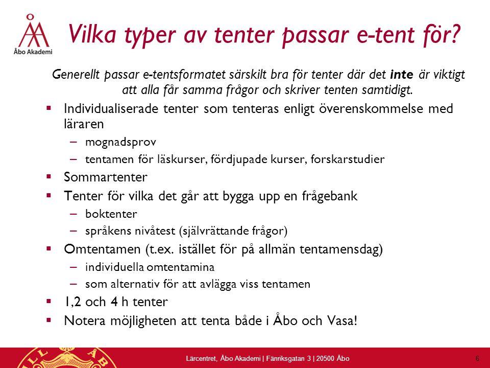 Lärcentret, Åbo Akademi | Fänriksgatan 3 | 20500 Åbo 6 Vilka typer av tenter passar e-tent för.
