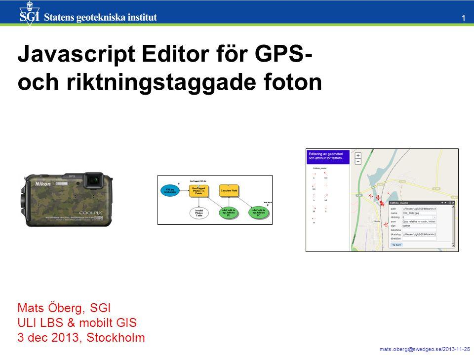 mats.oberg@swedgeo.se/2013-11-25 1 Mats Öberg, SGI ULI LBS & mobilt GIS 3 dec 2013, Stockholm Javascript Editor för GPS- och riktningstaggade foton
