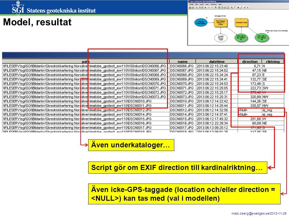 mats.oberg@swedgeo.se/2013-11-25 11 Model, resultat Även underkataloger… Script gör om EXIF direction till kardinalriktning… Även icke-GPS-taggade (location och/eller direction = ) kan tas med (val i modellen)