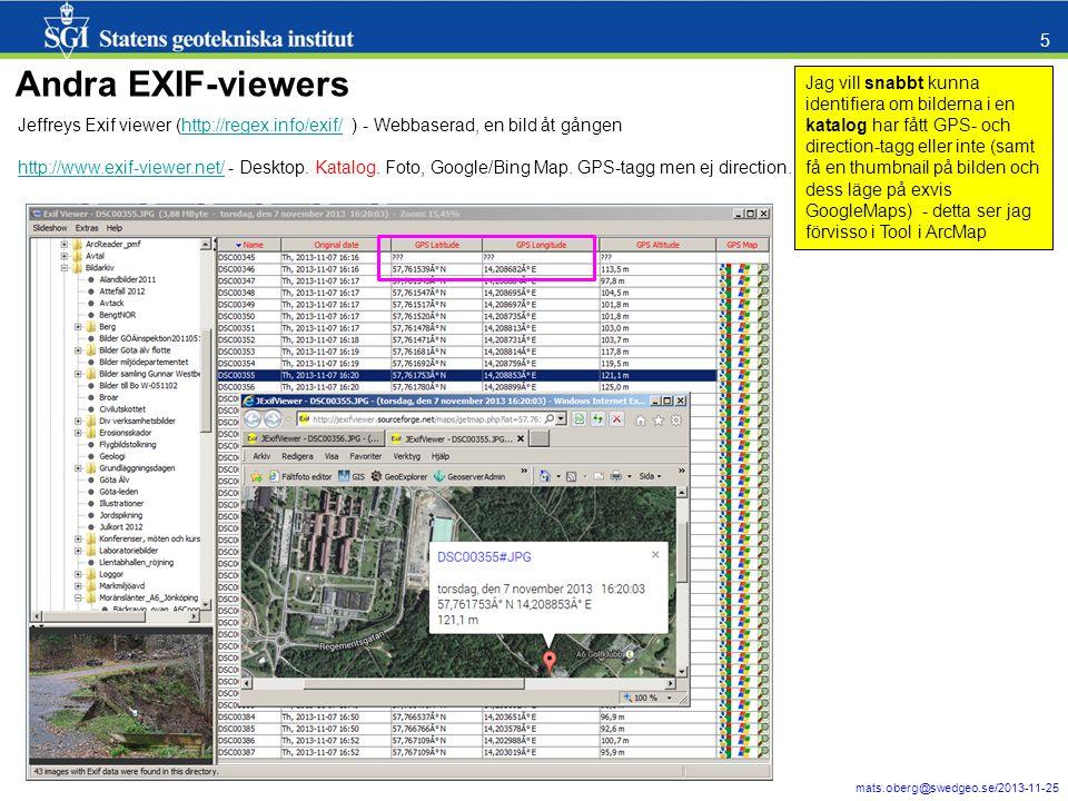 mats.oberg@swedgeo.se/2013-11-25 5 Andra EXIF-viewers Jeffreys Exif viewer (http://regex.info/exif/ ) - Webbaserad, en bild åt gångenhttp://regex.info/exif/ http://www.exif-viewer.net/http://www.exif-viewer.net/ - Desktop.