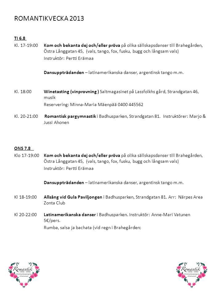 ROMANTIKVECKA 2013 TI 6.8 Kl. 17-19:00Kom och bekanta dej och/eller pröva på olika sällskapsdanser till Brahegården, Östra Långgatan 45, (vals, tango,