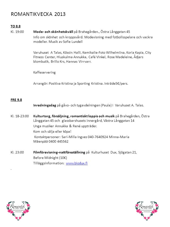 ROMANTIKVECKA 2013 TO 8.8 Kl. 19:00Mode- och skönhetskväll på Brahegården., Östra Långgatan 45 Info om skönhet och kroppsvård. Modevisning med fotboll