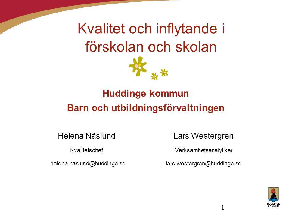 1 Kvalitet och inflytande i förskolan och skolan Huddinge kommun Barn och utbildningsförvaltningen Helena NäslundLars Westergren KvalitetschefVerksamh