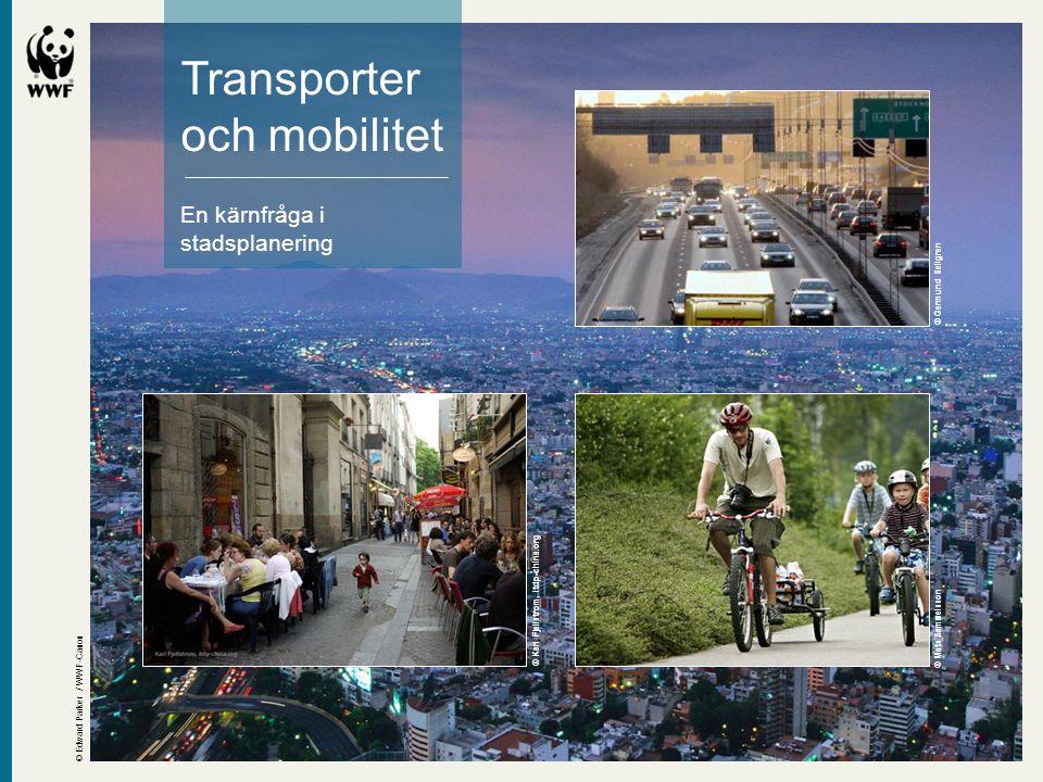 Transporter och mobilitet En kärnfråga i stadsplanering © Edward Parker / WWF-Canon © Karl Fjellstrom, itdp-china.org © Mats Samuelsson © Germund Sell