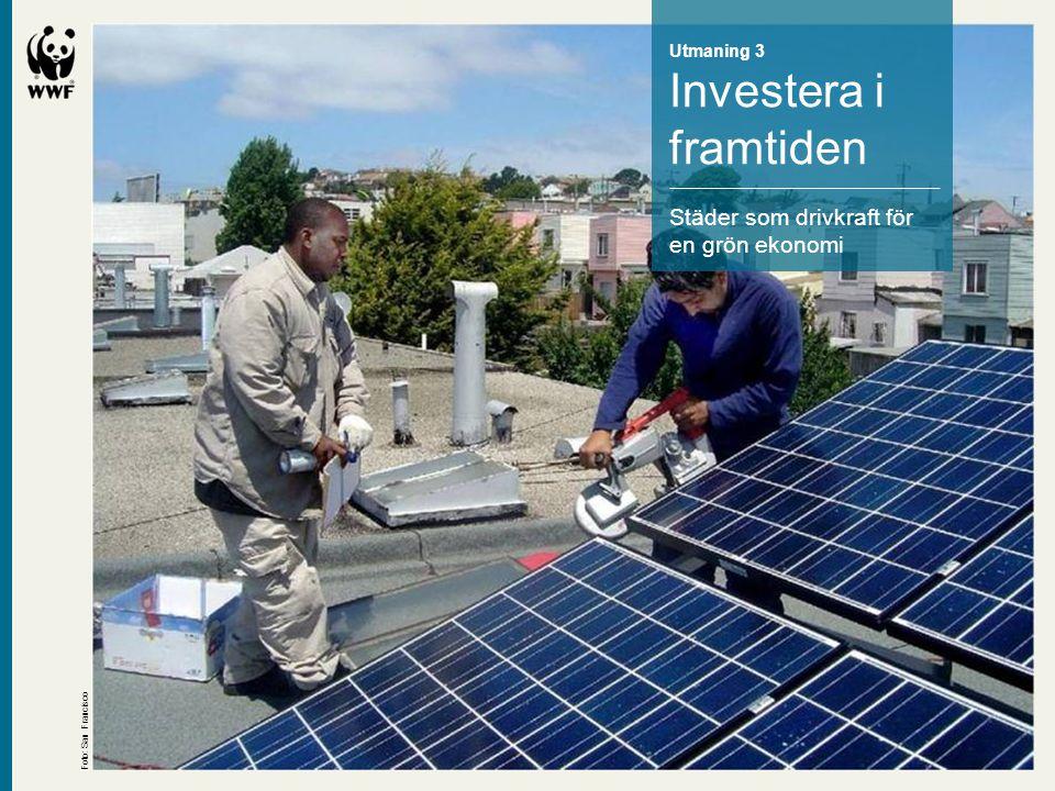 Utmaning 3 Investera i framtiden Städer som drivkraft för en grön ekonomi Foto: San Francisco