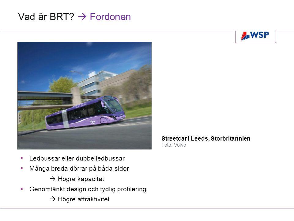 BRT som system  Stationer istället för hållplatser  Stationer istället för hållplatser  Högre kapacitet  Ny identitet och högre attraktivitet  Insteg i nivå med bussgolvet  Hög kapacitet  God tillgänglighet Insteg i nivå med bussgolvet Foto: Volvo