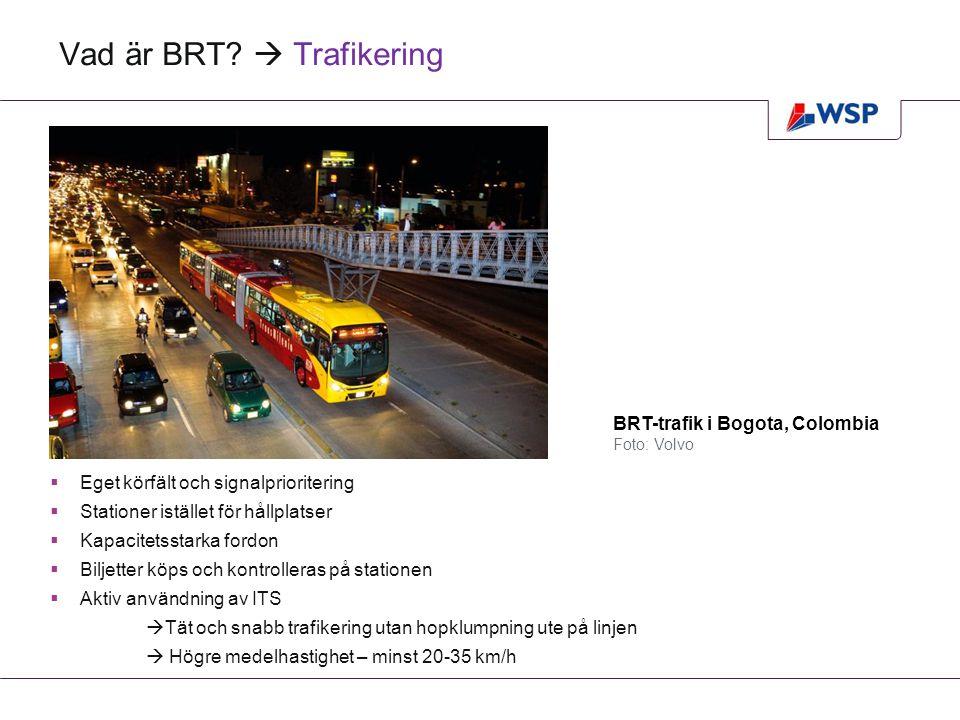 BRT  Ett helt system  Bus Rapid Transit – är ett helt system, det går inte att plocka delar och tro att man kan få fördelarna av helheten  Högre medelhastighet  Hög turtäthet  Liten hopklumpning ute på linjen  Ökad attraktivitet Streetcar i Leeds, Storbritannien Foto: Volvo