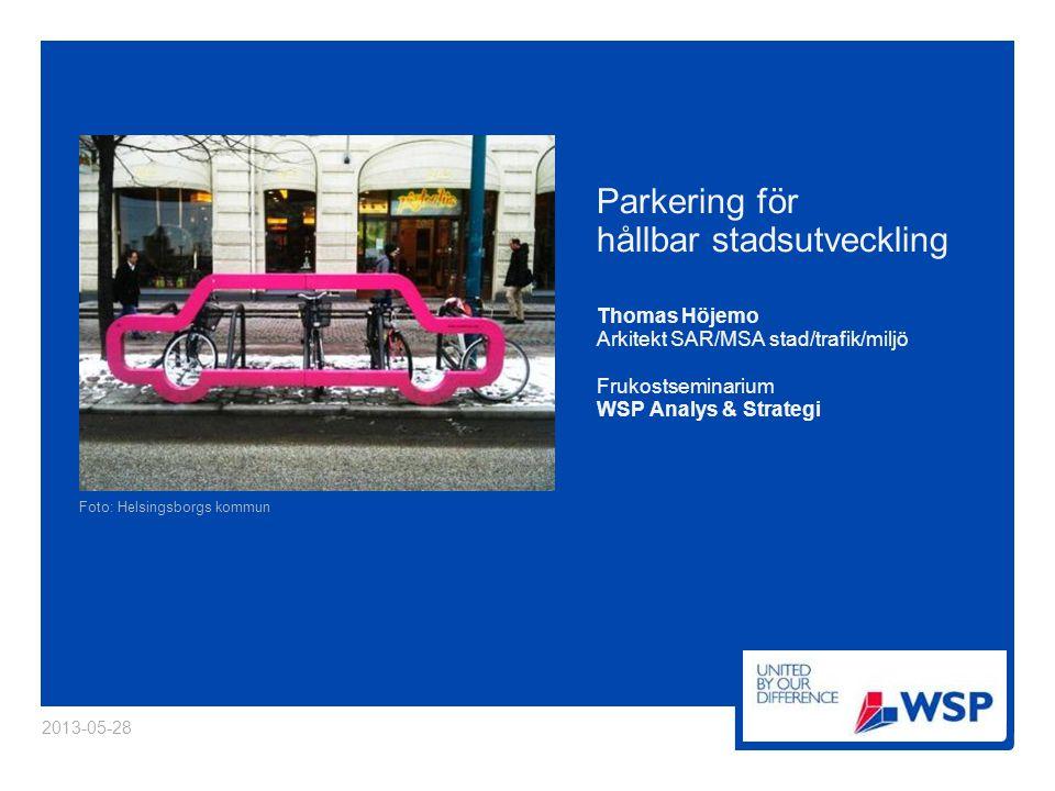 Parkering för hållbar stadsutveckling Thomas Höjemo Arkitekt SAR/MSA stad/trafik/miljö Frukostseminarium WSP Analys & Strategi 2013-05-28 Foto: Helsin