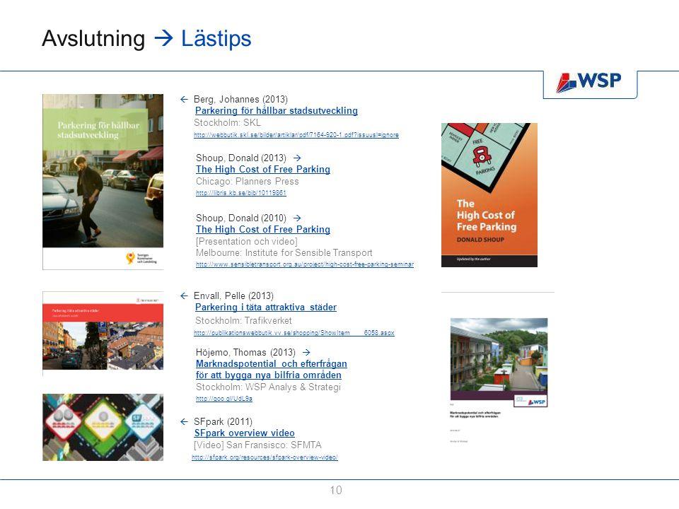 Avslutning  Lästips 10  Berg, Johannes (2013) Parkering för hållbar stadsutvecklingParkering för hållbar stadsutveckling  Stockholm: SKL  http://w