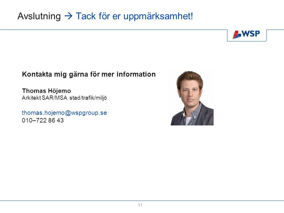 Avslutning  Tack för er uppmärksamhet! 11 Kontakta mig gärna för mer information Thomas Höjemo Arkitekt SAR/MSA stad/trafik/miljö thomas.hojemo@wspgr