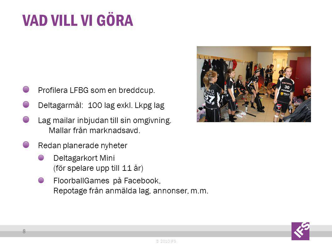 VAD VILL VI GÖRA © 2010 IFS 8 Profilera LFBG som en breddcup.