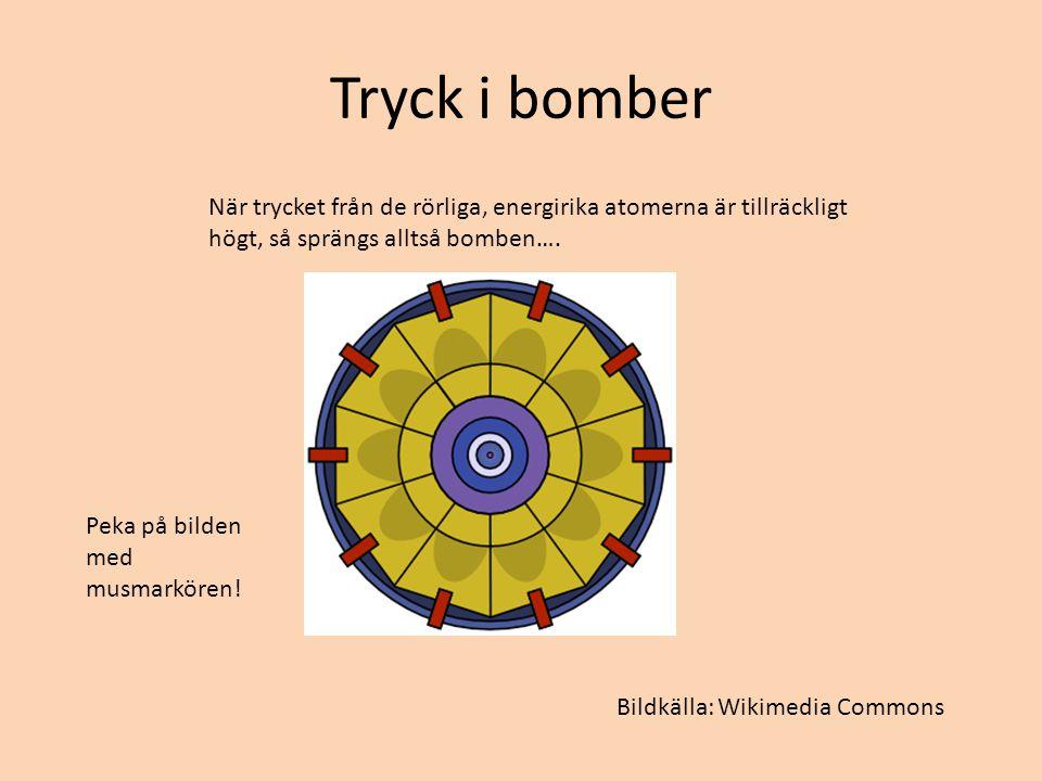 När trycket från de rörliga, energirika atomerna är tillräckligt högt, så sprängs alltså bomben…. Peka på bilden med musmarkören! Bildkälla: Wikimedia