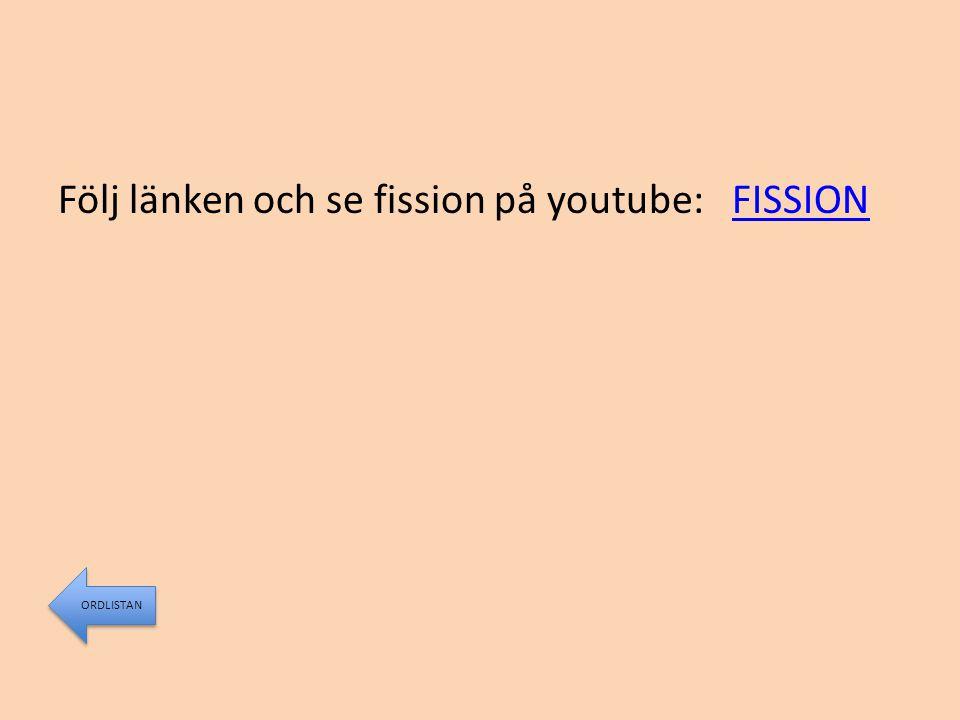 Följ länken och se fission på youtube: FISSIONFISSION ORDLISTAN