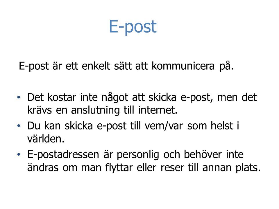 E-post E-post är ett enkelt sätt att kommunicera på. • Det kostar inte något att skicka e-post, men det krävs en anslutning till internet. • Du kan sk