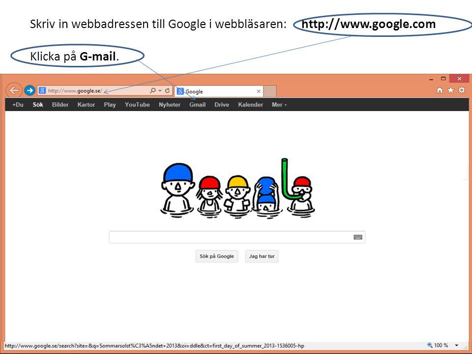 Skriv in webbadressen till Google i webbläsaren: http://www.google.com Klicka på G-mail.