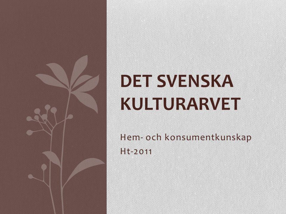 Hem- och konsumentkunskap Ht-2011 DET SVENSKA KULTURARVET