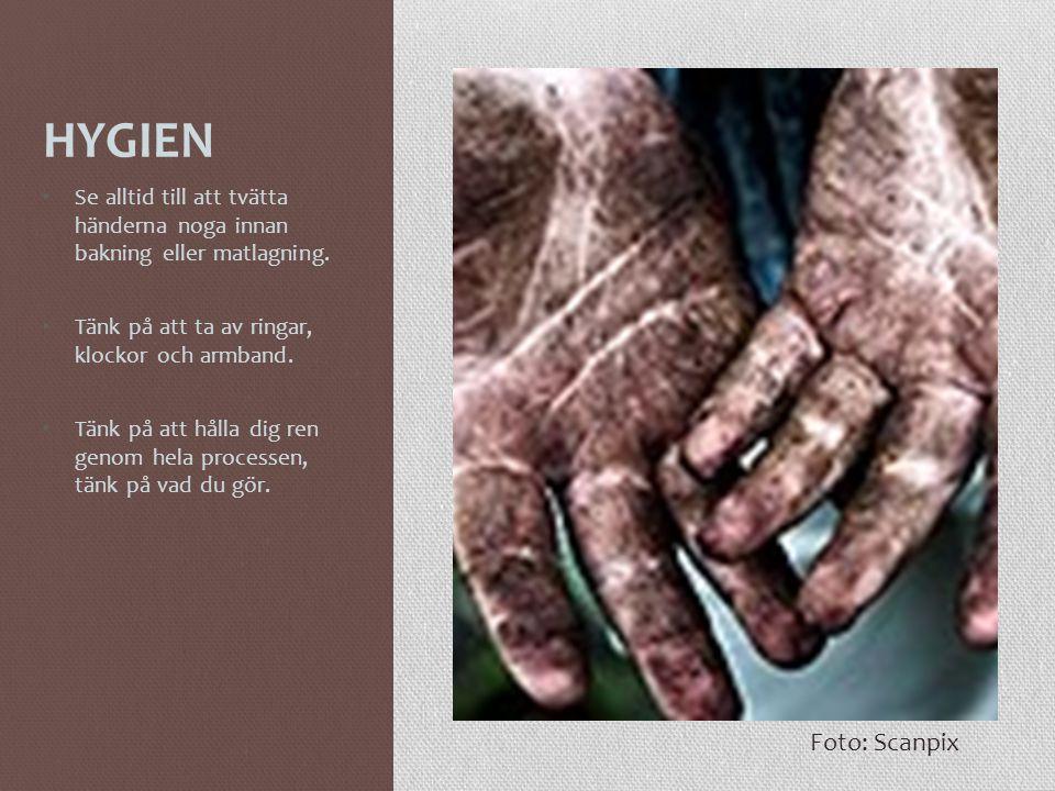 HYGIEN • Se alltid till att tvätta händerna noga innan bakning eller matlagning. • Tänk på att ta av ringar, klockor och armband. • Tänk på att hålla