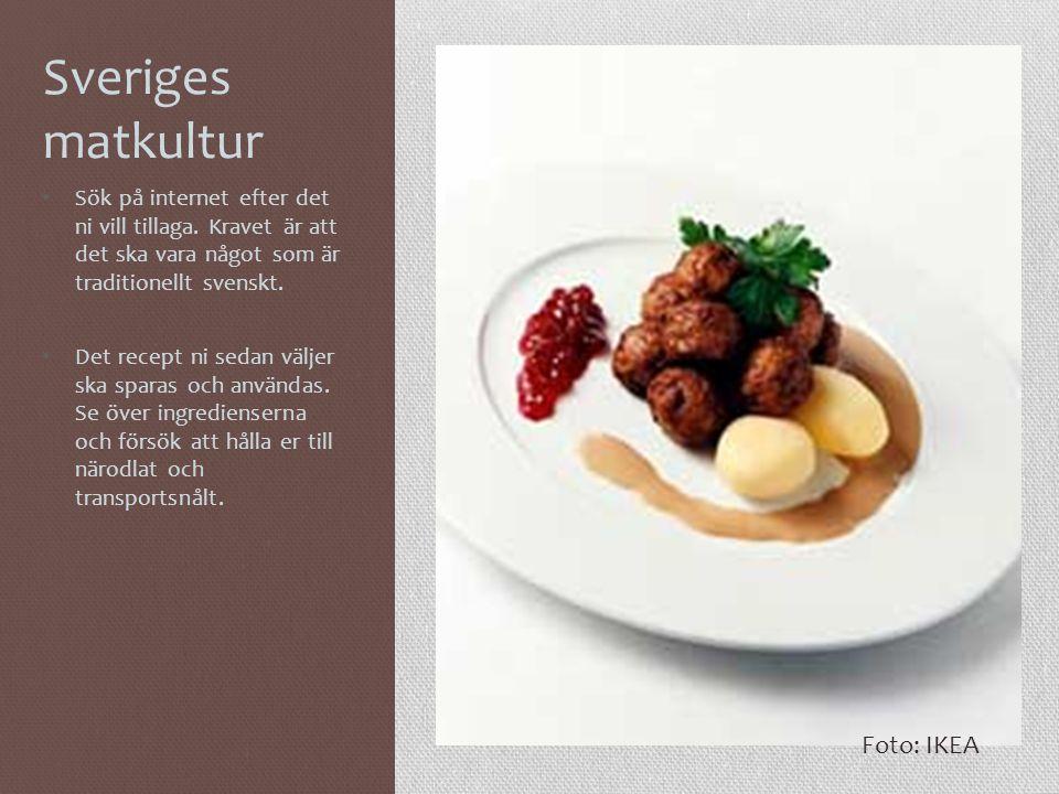 Sveriges matkultur • Sök på internet efter det ni vill tillaga. Kravet är att det ska vara något som är traditionellt svenskt. • Det recept ni sedan v
