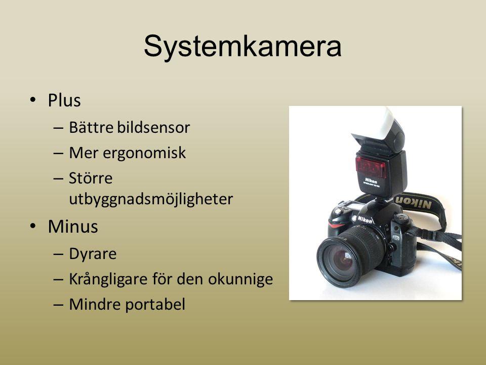 Systemkamera • Plus – Bättre bildsensor – Mer ergonomisk – Större utbyggnadsmöjligheter • Minus – Dyrare – Krångligare för den okunnige – Mindre porta