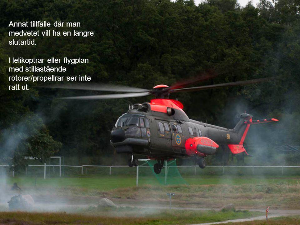 Annat tillfälle där man medvetet vill ha en längre slutartid. Helikoptrar eller flygplan med stillastående rotorer/propellrar ser inte rätt ut.