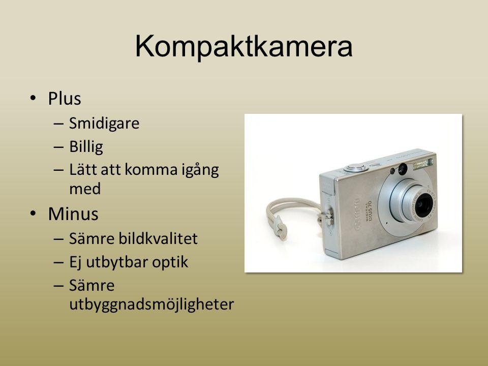 Kompaktkamera • Plus – Smidigare – Billig – Lätt att komma igång med • Minus – Sämre bildkvalitet – Ej utbytbar optik – Sämre utbyggnadsmöjligheter